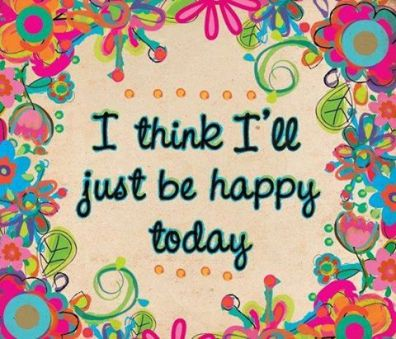 BE HAPPY TODAY